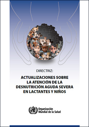 Directriz: Actualizaciones sobre la atención de la Desnutrición aguda severa en lactantes y niños
