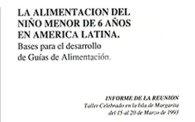 La alimentación del niño menor de 6 años en América Latina: Bases para el desarrollo de Guías de Alimentación
